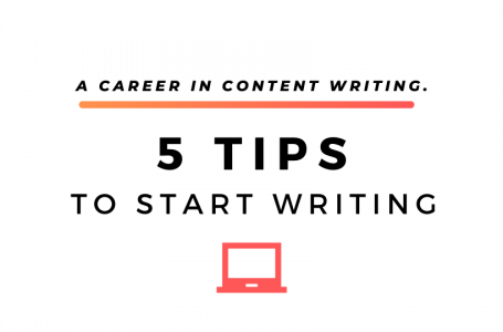A career in Content Writing. 5 Tips to start writing